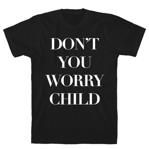 Don't You Worry Child Mens T-Shirt