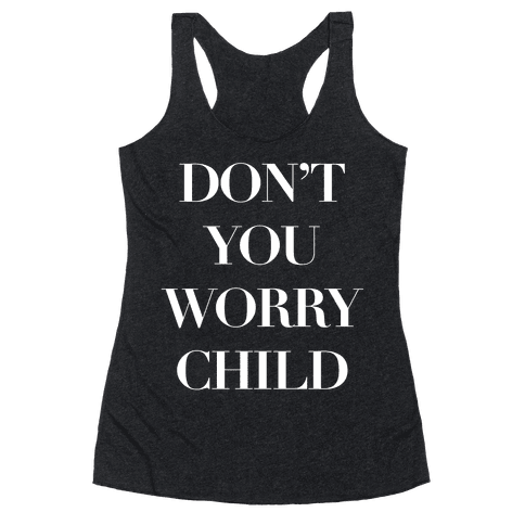 Don't You Worry Child Racerback Tank Top