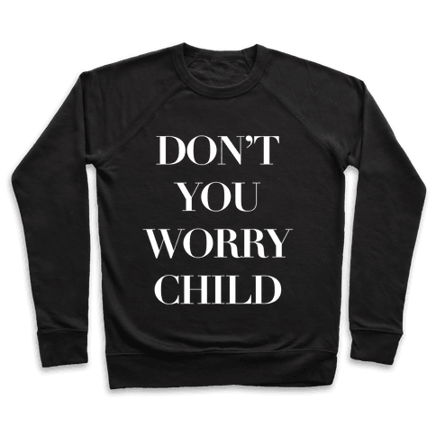 Don't You Worry Child Pullover