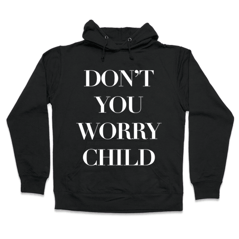 Don't You Worry Child Hooded Sweatshirt