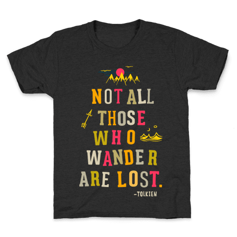 Not All Those Who Wander Are Lost Kids T-Shirt