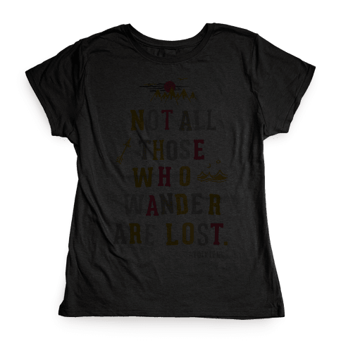 Not All Those Who Wander Are Lost Womens T-Shirt