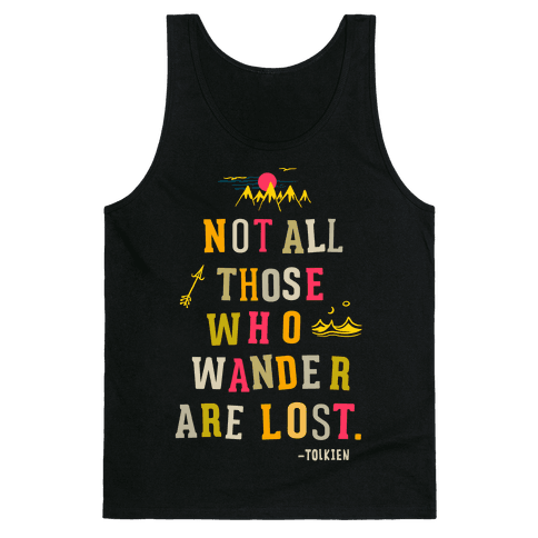Not All Those Who Wander Are Lost Tank Top