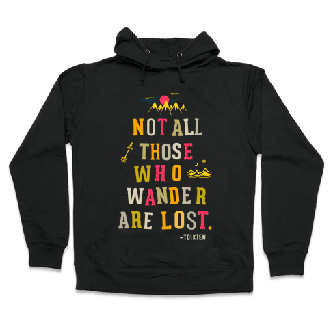 Not All Those Who Wander Are Lost Hooded Sweatshirt