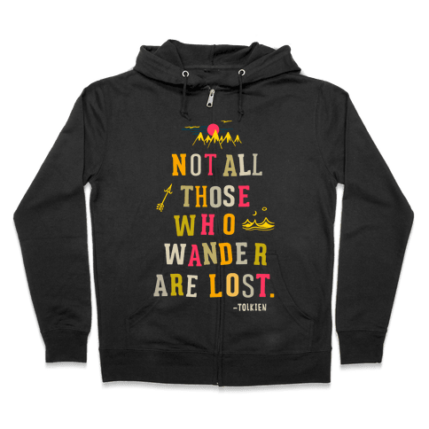 Not All Those Who Wander Are Lost Zip Hoodie
