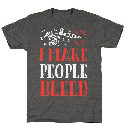 I Make People Bleed T-Shirt