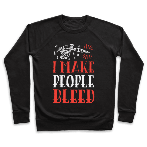 I Make People Bleed Pullover