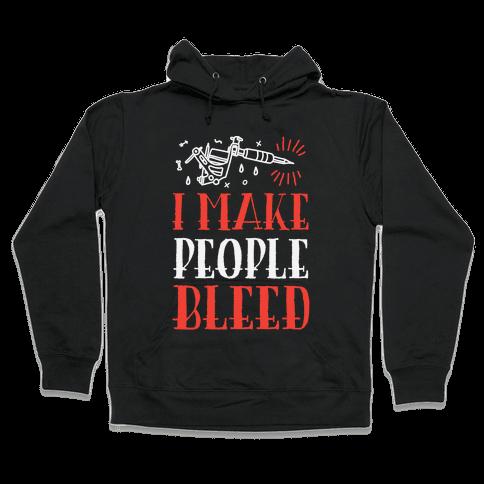I Make People Bleed Hooded Sweatshirt