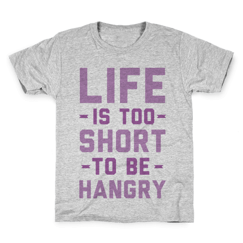 Life Is Too Short To Be Hangry Kids T-Shirt