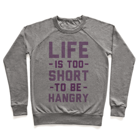 Life Is Too Short To Be Hangry Pullover
