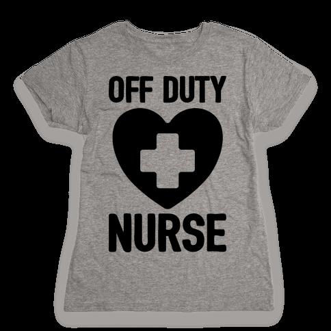 Off Duty Nurse Womens T-Shirt