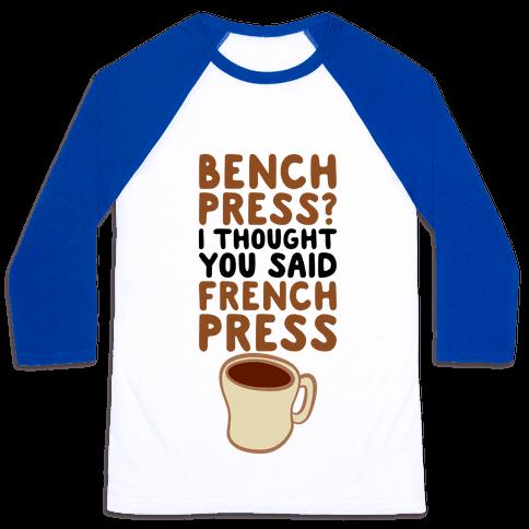 Bench Press? I Thought You Said French Press Baseball Tee