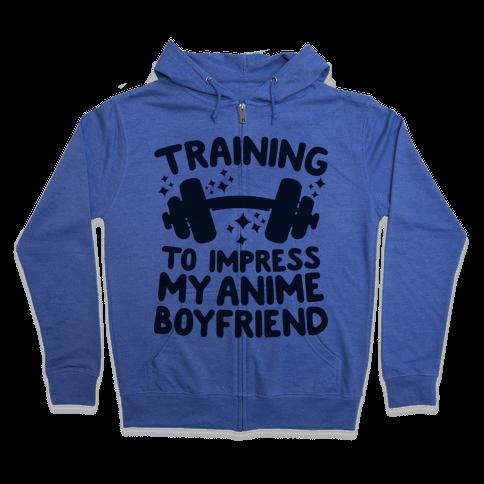 Training to Impress My Anime Boyfriend Zip Hoodie