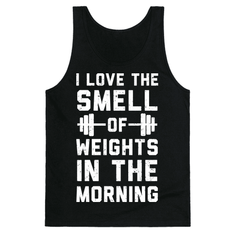 I Love The Smell Of Weights In The Morning Tank Top