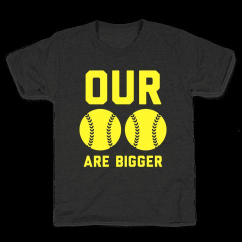 Our Softballs Are Bigger Kids T-Shirt