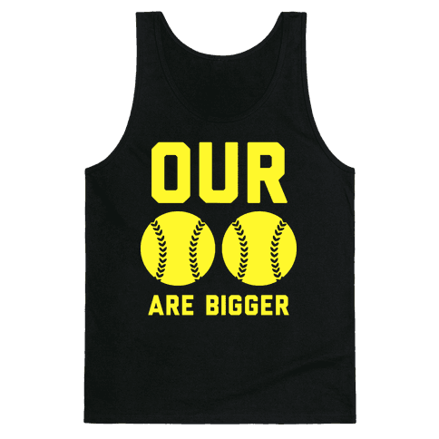 Our Softballs Are Bigger Tank Top