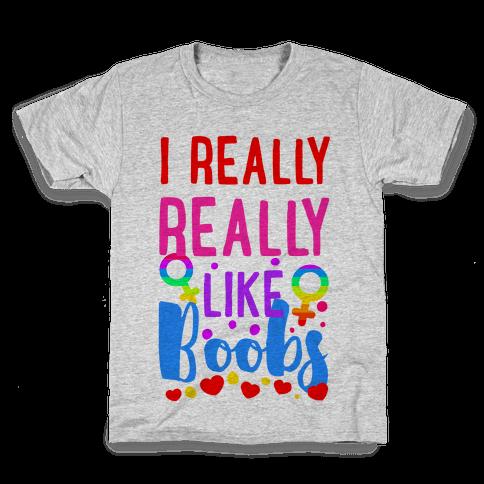 I Really Really Like Boobs Kids T-Shirt