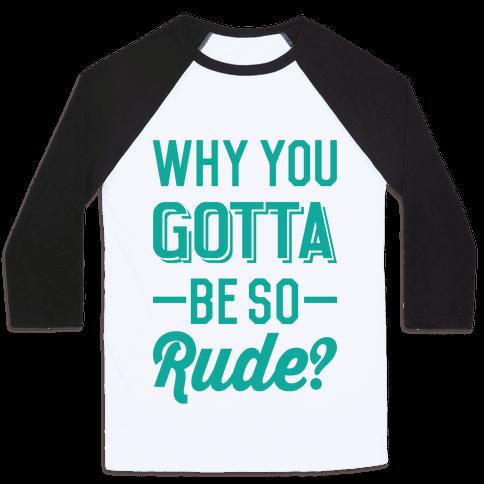 Why You Gotta Be So Rude? Baseball Tee