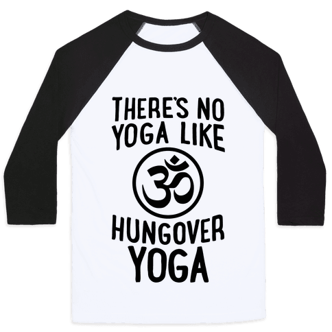 There's No Yoga Like Hungover Yoga Baseball Tee