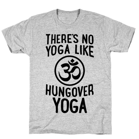 There's No Yoga Like Hungover Yoga T-Shirt