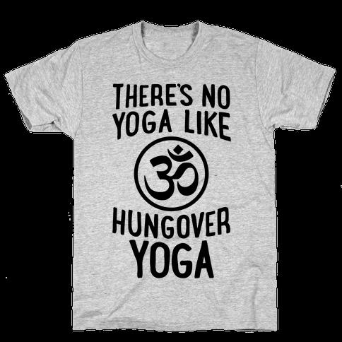 There's No Yoga Like Hungover Yoga Mens T-Shirt