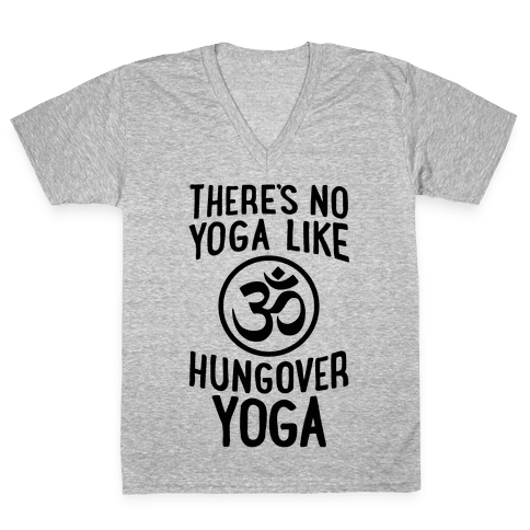 There's No Yoga Like Hungover Yoga V-Neck Tee Shirt