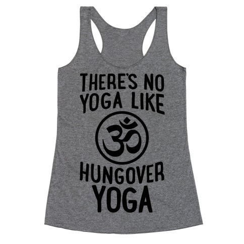 There's No Yoga Like Hungover Yoga Racerback Tank Top