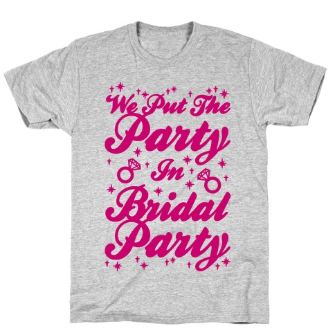 We Put The Party In Bridal Party Mens/Unisex T-Shirt