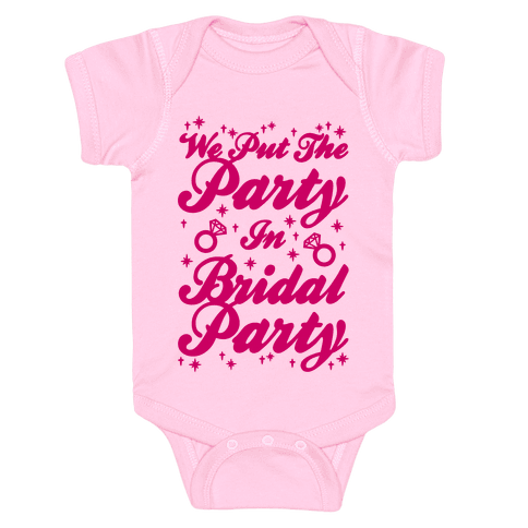 We Put The Party In Bridal Party Baby Onesy