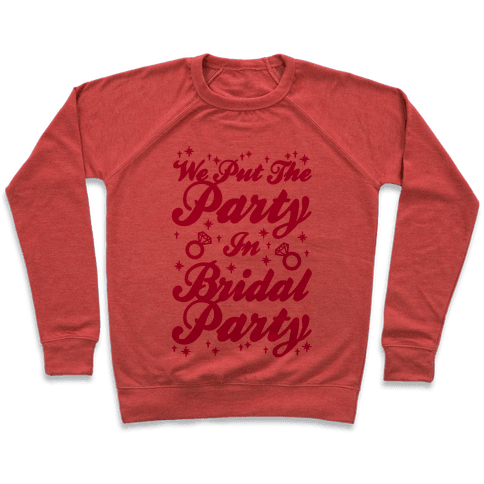 We Put The Party In Bridal Party Pullover