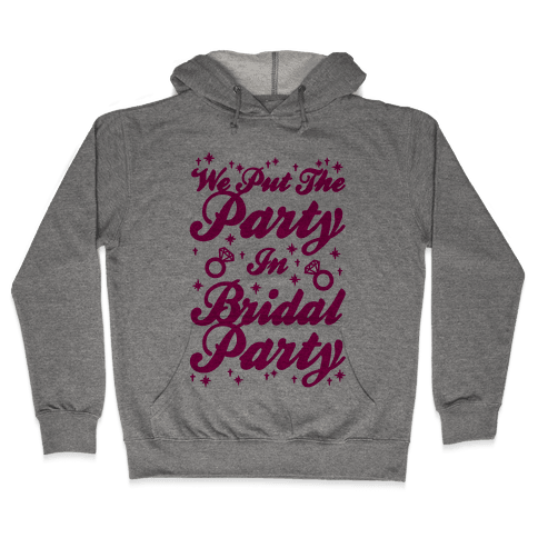 We Put The Party In Bridal Party Hooded Sweatshirt