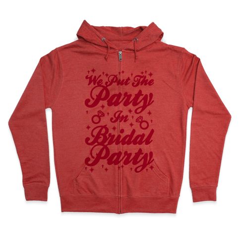 We Put The Party In Bridal Party Zip Hoodie