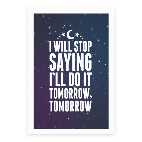 I'll Stop Saying I'll Do It Tomorrow, Tomorrow Poster