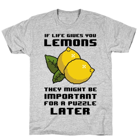 If Life Gives You Lemons They Might Be Important for A Puzzle Later Mens T-Shirt