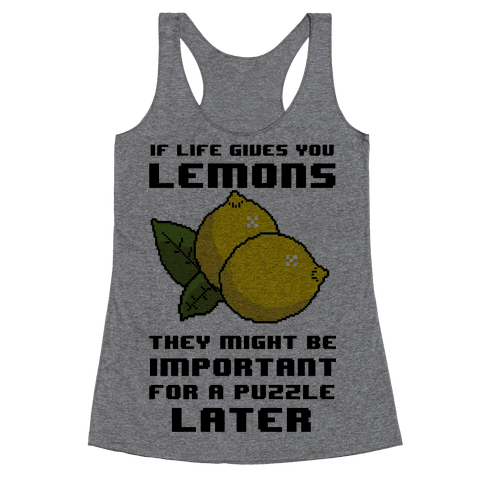 If Life Gives You Lemons They Might Be Important for A Puzzle Later Racerback Tank Top