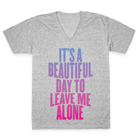 It's A Beautiful Day To Leave Me Alone V-Neck Tee Shirt