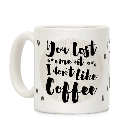 You Lost Me At I Don't Like Coffee Coffee Mug