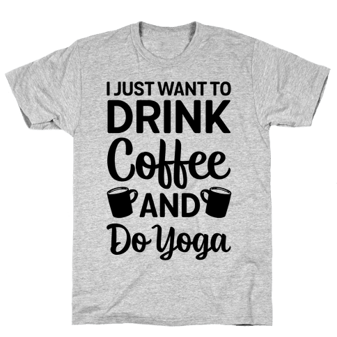 I Just Want To Drink Coffee And Do Yoga Mens T-Shirt