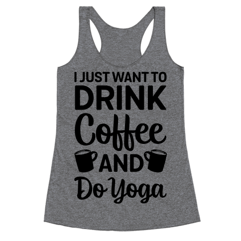 I Just Want To Drink Coffee And Do Yoga Racerback Tank Top