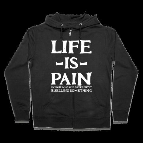 Life is Pain Zip Hoodie