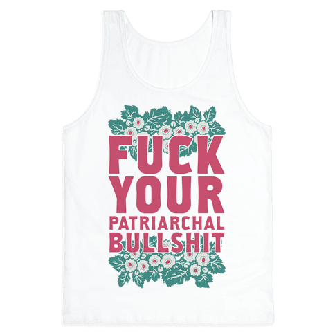F*** Your Patriarchal Bullshit Tank Top
