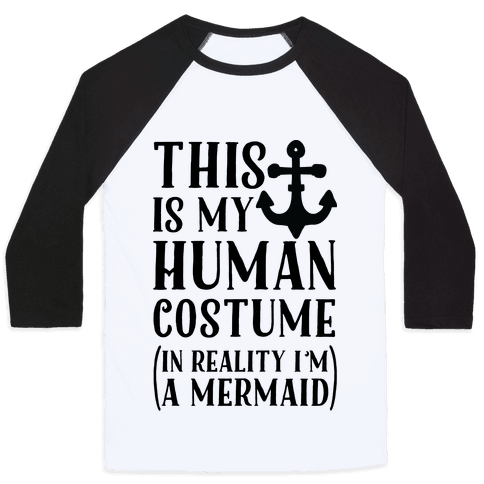 This is My Human Costume In Reality I'm a Mermaid Baseball Tee