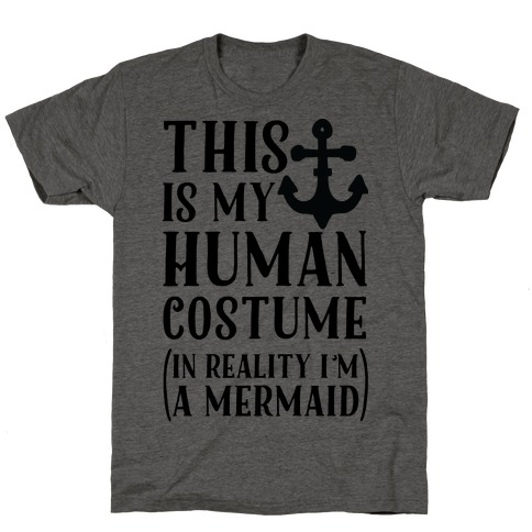 This is My Human Costume In Reality I'm a Mermaid T-Shirt