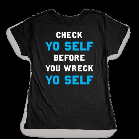 Check Yo Self Before You Wreck Yo Self Womens T-Shirt