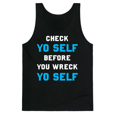 Check Yo Self Before You Wreck Yo Self Tank Top