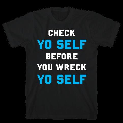 Check Yo Self Before You Wreck Yo Self Mens T-Shirt