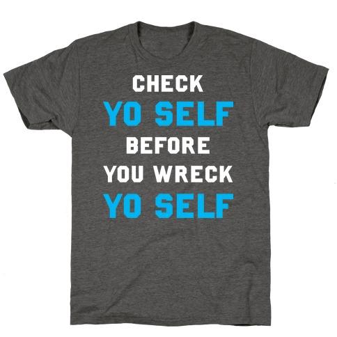 Check Yo Self Before You Wreck Yo Self T-Shirt