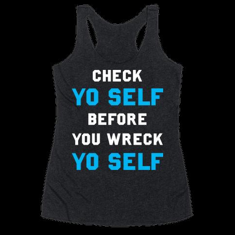 Check Yo Self Before You Wreck Yo Self Racerback Tank Top