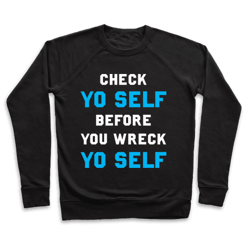 Check Yo Self Before You Wreck Yo Self Pullover