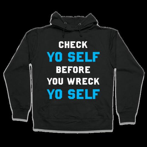 Check Yo Self Before You Wreck Yo Self Hooded Sweatshirt